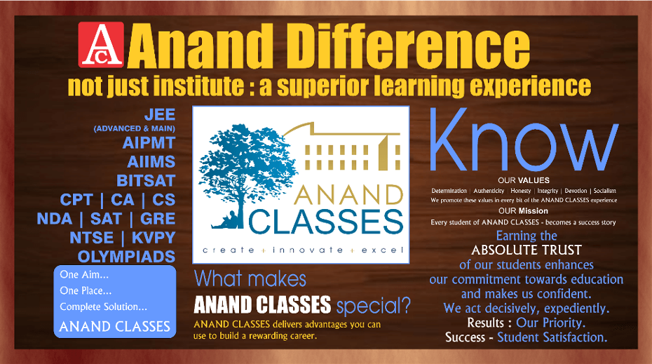 Anand Classesprovides education for NDA, CDS, JEE Main & Advance, NEET, AFCAT, MNS, SSC, CGLE, IMU CET, Punjab Police PSSSB, IES, GATE & PSU's Exam.